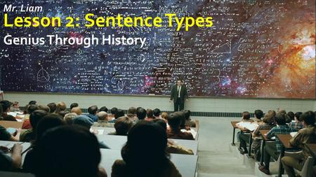 Mr. Liam Lesson 2: Sentence Types Genius Through History.