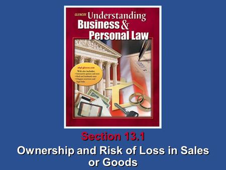 Ownership and Risk of Loss in Sales or Goods Ownership and Risk of Loss in Sales or Goods Section 13.1.