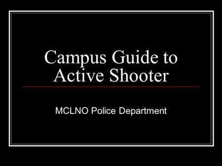 Campus Guide to Active Shooter MCLNO Police Department.