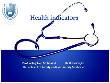 Health indicators Prof. Ashry Gad Mohamed Dr. Salwa Tayel Department of family and Community Medicine.