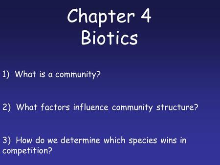 Chapter 4 Biotics 1) What is a community? 2) What factors influence community structure? 3) How do we determine which species wins in competition?