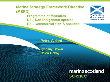 Marine Strategy Framework Directive (MSFD) Programme of Measures D2 – Non-indigenous species D3 - Commercial fish & shellfish Peter Wright Lyndsay Brown.