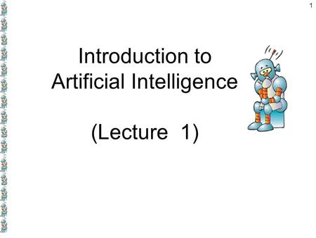 1 Introduction to Artificial Intelligence (Lecture 1)