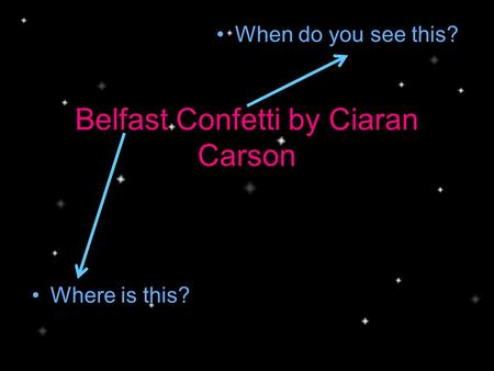 Belfast Confetti by Ciaran Carson Where is this? When do you see this?