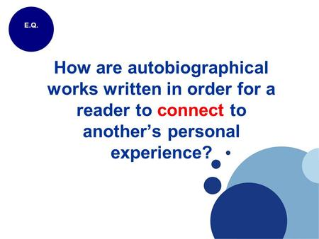 How are autobiographical works written in order for a reader to connect to another's personal experience? E.Q.