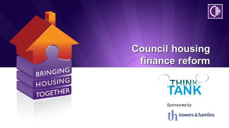 Council housing finance reform Sponsored by. Council housing finance reform Sponsored by.
