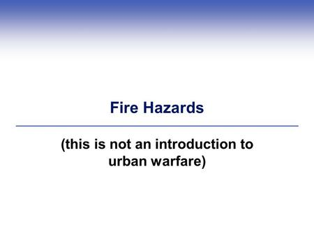 Fire Hazards (this is not an introduction to urban warfare)