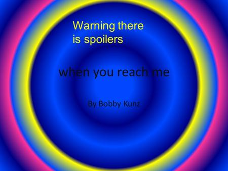 When you reach me By Bobby Kunz Warning there is spoilers.
