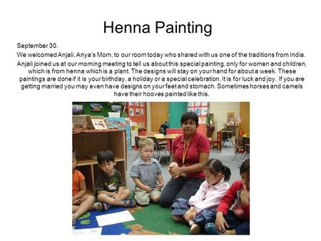 Henna Painting September 30. We welcomed Anjali, Anya's Mom, to our room today who shared with us one of the traditions from India. Anjali joined us at.