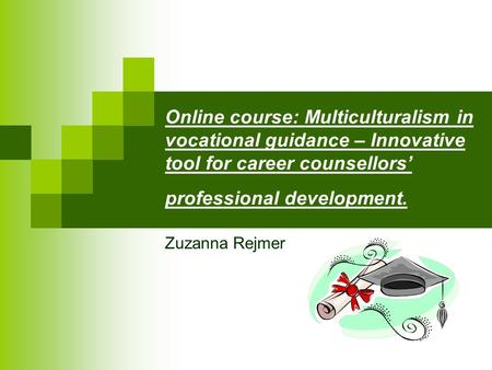 Online course: Multiculturalism in vocational guidance – Innovative tool for career counsellors' professional development. Zuzanna Rejmer.