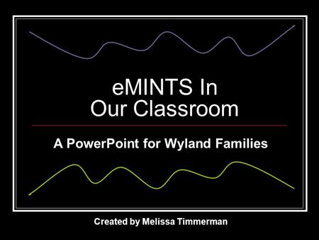EMINTS In Our Classroom Created by Melissa Timmerman A PowerPoint for Wyland Families.