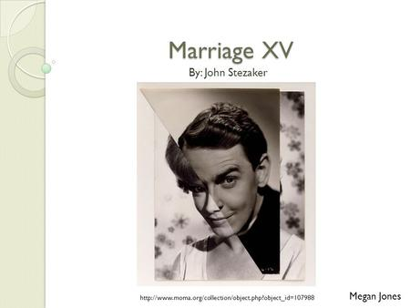 Marriage XV By: John Stezaker  Megan Jones.