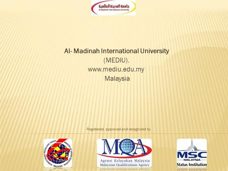 Al- Madinah International University (MEDIU). www.mediu.edu.my Malaysia Registered, approved and recognized by.