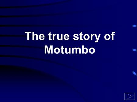 The true story of Motumbo. Motumbo had come from Africa and lived (without a visa) in Paris. Marie- Chantal was a typical French high society lady, tall,