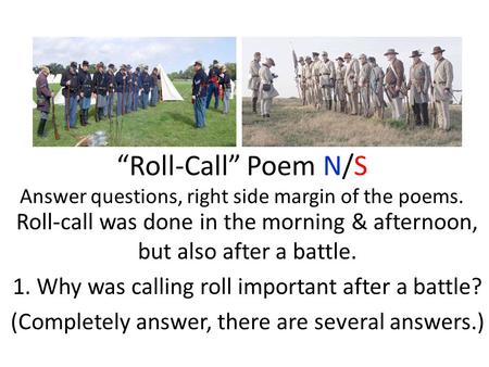 """Roll-Call"" Poem N/S Answer questions, right side margin of the poems. Roll-call was done in the morning & afternoon, but also after a battle. 1. Why was."