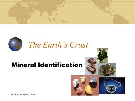 Saturday, June 04, 2016 The Earth's Crust Mineral Identification.