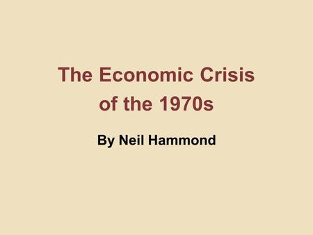 The Economic Crisis of the 1970s By Neil Hammond.