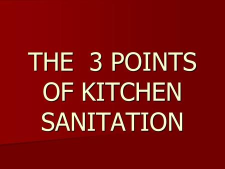 "THE 3 POINTS OF KITCHEN SANITATION. ""Germs"" (Microorganisms) We get sick from harmful microorganisms. We get sick from harmful microorganisms. Microorganisms."