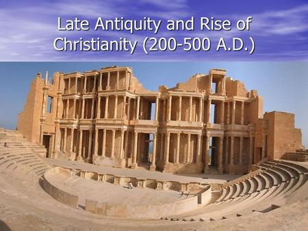Late Antiquity and Rise of Christianity (200-500 A.D.)