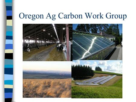 Oregon Ag Carbon Work Group. Introduction Agriculture represents a small percentage of greenhouse gas emissions Ag likely won't be regulated under a greenhouse.