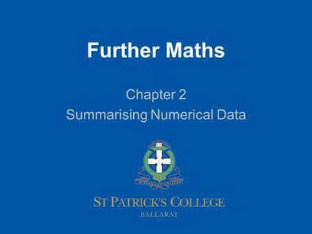 1 Further Maths Chapter 2 Summarising Numerical Data.