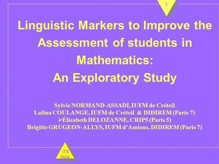 Linguistic Markers to Improve the Assessment of students in Mathematics: An Exploratory Study Sylvie NORMAND-ASSADI, IUFM de Créteil Lalina COULANGE, IUFM.