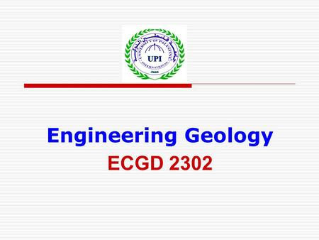 Engineering Geology ECGD 2302. University of Palestine2 Course Syllabus Instructor: Osama Dawoud BSc. Civil Engineering, IUG, Gaza MSc. Water Resources.