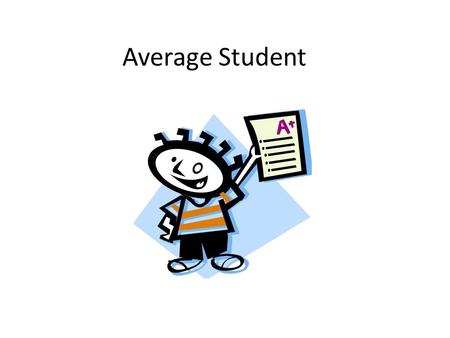 Average Student. Rough Lesson PLan What type of information would we want to know?