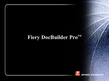 Fiery DocBuilder Pro ™. Agenda Fiery DocBuilder Pro ™ –What is Doc Builder ™ Pro? Imposition –What is Imposition –Who Uses Imposition –Why Do I Need Imposition.