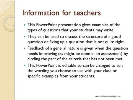 Information for teachers This PowerPoint presentation gives examples of the types of questions that your students may write. They can be used to discuss.