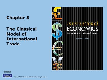 Copyright © 2010 Pearson Addison-Wesley. All rights reserved. Chapter 3 The Classical Model of International Trade.