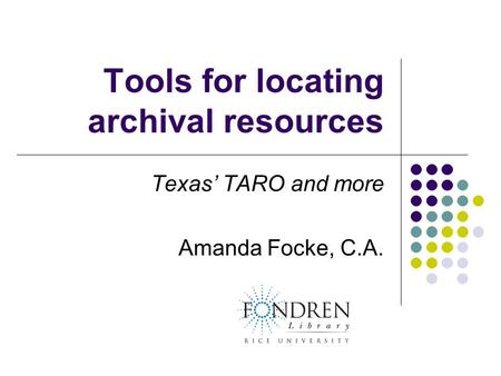 Tools for locating archival resources Texas' TARO and more Amanda Focke, C.A.