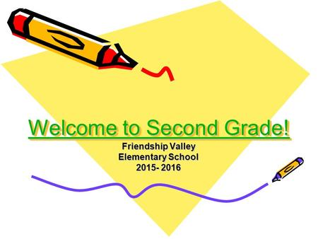 Welcome to Second Grade! Welcome to Second Grade! Welcome to Second Grade! Welcome to Second Grade! Friendship Valley Elementary School 2015- 2016.
