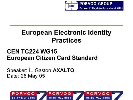 European Electronic Identity Practices CEN TC224 WG15 European Citizen Card Standard Speaker: L. Gaston AXALTO Date: 26 May 05.