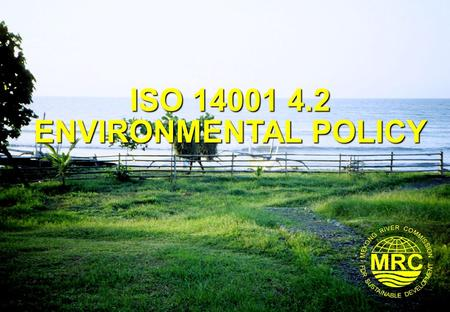 ISO 14001 4.2 ENVIRONMENTAL POLICY. ISO 14001 Environmental Management Systems2 Lesson Learning Goals At the end of this lesson you should be able to: