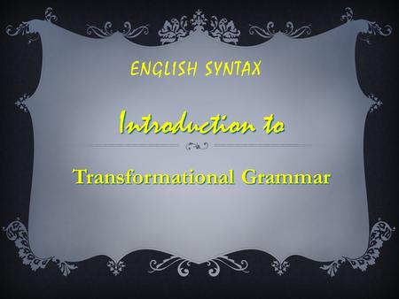 ENGLISH SYNTAX Introduction to Transformational Grammar.