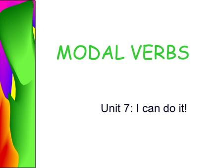 MODAL VERBS Unit 7: I can do it!. CAN – CAN`T / PODER Express ability and possibility. Mary can play soccer. Mary can't play soccer. Modal verbability.