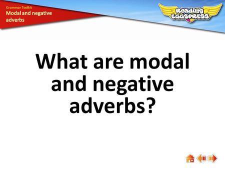 What are modal and negative adverbs? Grammar Toolkit.