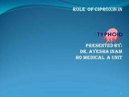 Role of ciproxin in Presented by: Dr. ayesha inam Ho medical a unit 1.