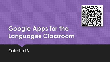 Google Apps for the Languages Classroom #afmlta13.