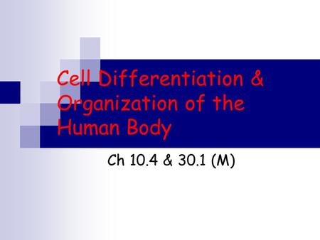 Cell Differentiation & Organization of the Human Body Ch 10.4 & 30.1 (M)