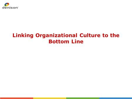 Linking Organizational Culture to the Bottom Line.