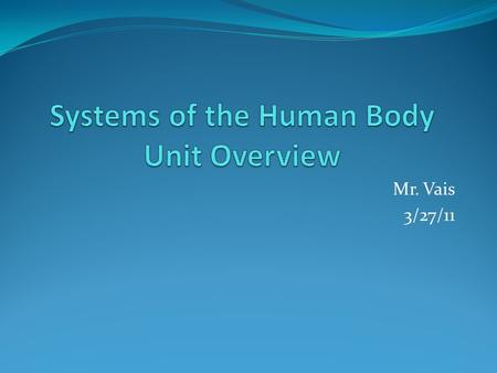 Mr. Vais 3/27/11. What is a System? How do they work? How have they evolved? What are some of the Systems in our body?