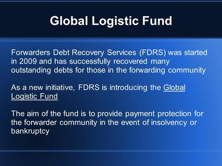 Global Logistic Fund Forwarders Debt Recovery Services (FDRS) was started in 2009 and has successfully recovered many outstanding debts for those in the.