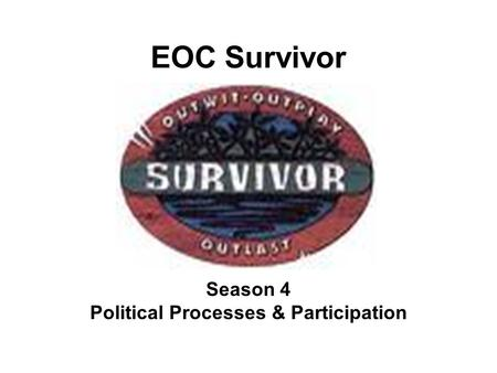 EOC Survivor Season 4 Political Processes & Participation.