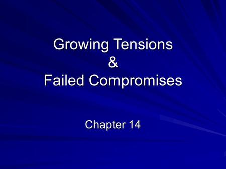 Growing Tensions & Failed Compromises Chapter 14.