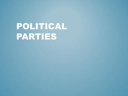 POLITICAL PARTIES. An organized effort by office holders, candidates, activists, and voters who pursue their common interests by gaining and exercising.