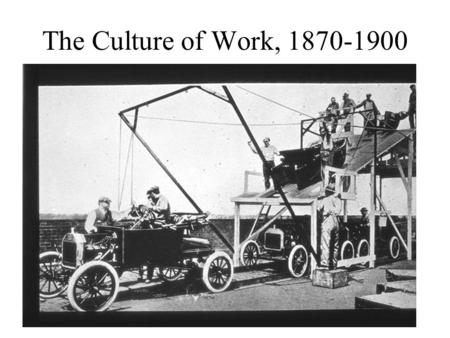 The Culture of Work, 1870-1900. I. Transformation of Work A. Decline of autonomous craftsman –1. Coopers, iron-moulders, shoemakers –2. Negotiated work.