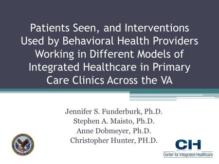 Patients Seen, and Interventions Used by Behavioral Health Providers Working in Different Models of Integrated Healthcare in Primary Care Clinics Across.