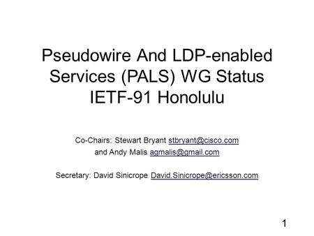 Pseudowire And LDP-enabled Services (PALS) WG Status IETF-91 Honolulu Co-Chairs: Stewart Bryant and Andy Malis